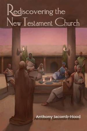 Rediscovering the New Testament Church