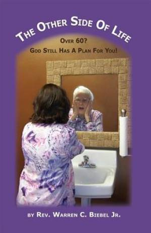 The Other Side of Life: Over 60? God Still Has a Plan for You