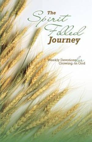 The Spirit Filled Journey: Weekly Devotions for Growing in God