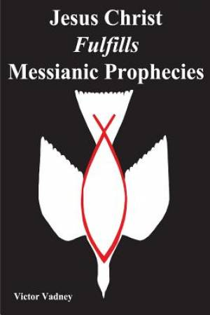 Jesus Christ Fulfills Messianic Prophecies