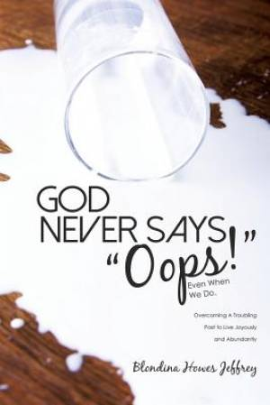 """God Never Says, """"Oops!"""" (Even When We Do)"""