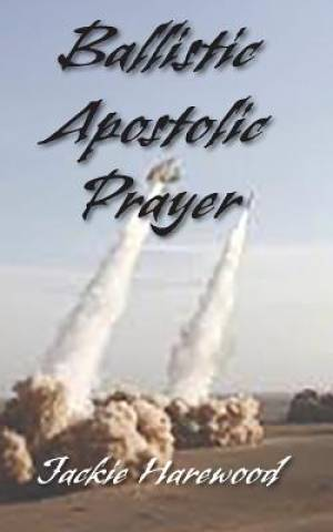Ballistic Apostolic Prayer