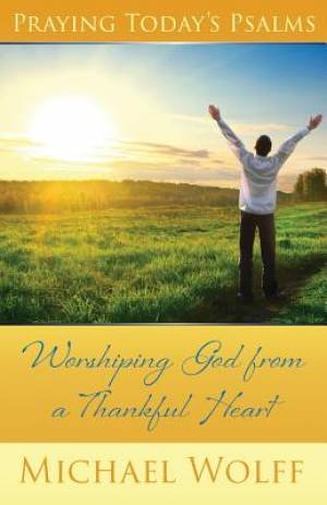 Praying Today's Psalms: Worshiping God from a Thankful Heart