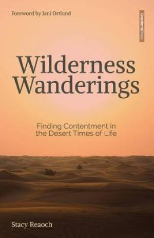 Wilderness Wanderings: Finding Contentment in the Desert Times of Life