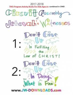 2017-2018 Jehovah's Witnesses Circuit Assembly Program Notebook for KIDS for BOTH Circuit Assemblies : Don't Give Up In Fulfilling the Law of Christ,