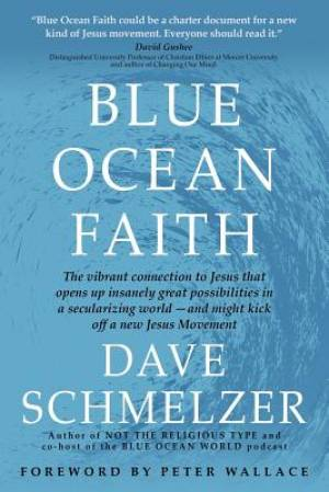 Blue Ocean Faith: The vibrant connection to Jesus that opens up insanely great possibilities in a secularizing world-and might kick off a new Jesus Mo