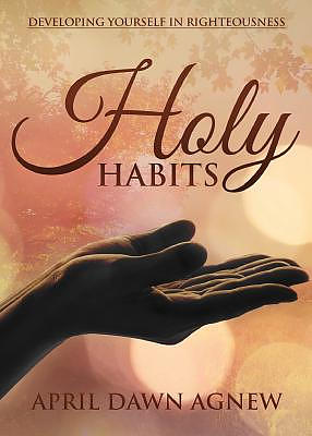 Holy Habits: Developing Yourself in Righteousness