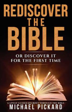 Rediscover The Bible: Or Discover It For The First Time