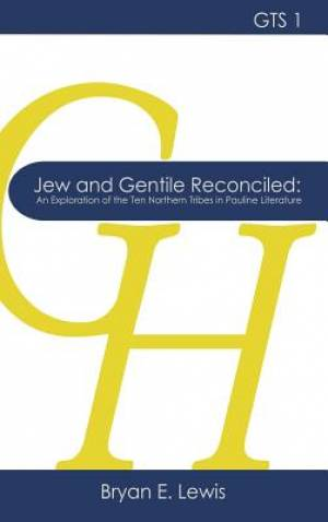 Jew and Gentile Reconciled: An Exploration of the Ten Northern Tribes in Pauline Literature