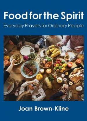 Food for the Spirit: Everyday Prayers for Ordinary People
