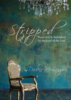 Stripped: Recovered and Refinished by the Hand of the Lord