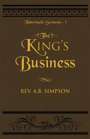 The King's Business: Tabernacle Sermons I