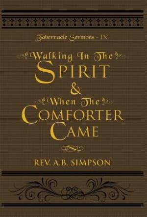 Walking In The Spirit & When The Comforter Came: Tabernacle Sermons IX