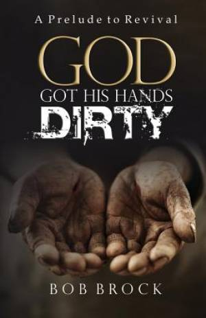 God Got His Hands Dirty: A Prelude to Revival
