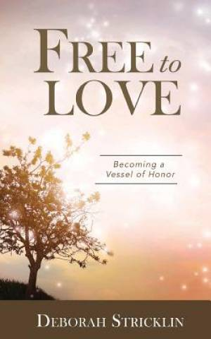 Free to Love: Becoming a Vessel of Honor