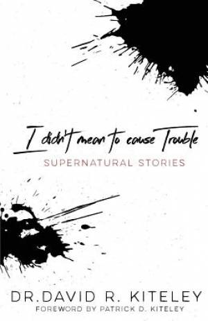 I Didn't Mean To Cause Trouble: Supernatural Stories