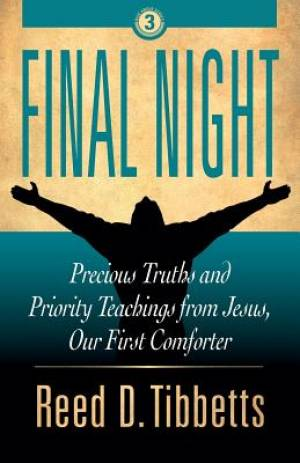 Final Night: Precious Truths and Priority Teachings from Jesus, Our First Comforter