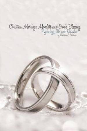 Christian Marriage Mandate  and  God's Blessing:: Psychological Ills and Remedies