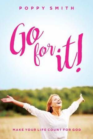 Go For It!: Make Your Life Count For God