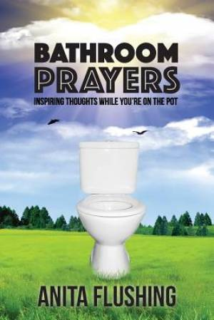 Bathroom Prayers: Inspiring Thoughts While You're on the Pot