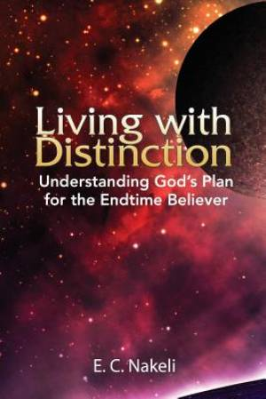 Living with Distinction: Understanding God's Plan for the End Time Believer
