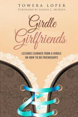 Girdle Girlfriends: Lessons Learned from Girdles on How to do Friendships