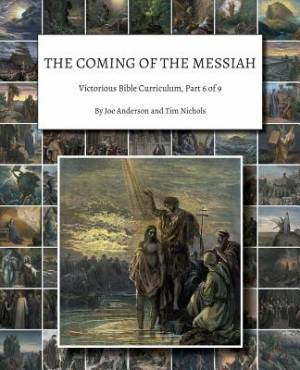 The Coming of the Messiah: Victorious Bible Curriculum, Part 6 of 9