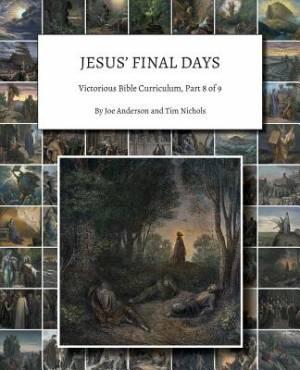 Jesus' Final Days: Victorious Bible Curriculum, Part 8 of 9