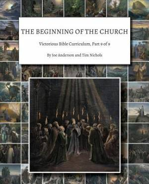The Beginning of the Church: Victorious Bible Curriculum, Part 9 of 9