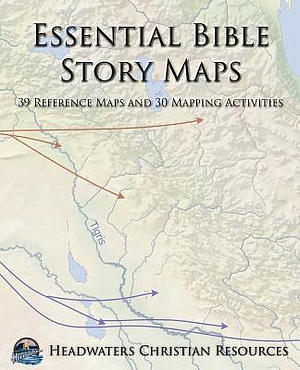 Essential Bible Story Maps: 39 Reference Maps and 30 Mapping Activities