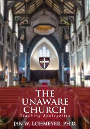 The Unaware Church : Teaching Apologetics