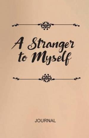 A Stranger to Myself Journal