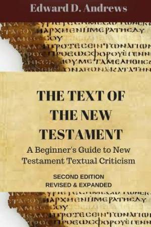 THE TEXT of the NEW TESTAMENT: A Beginner's Guide to New Testament Textual Criticism