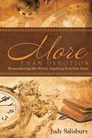 MORE THAN DEVOTION: Remembering His Word, Applying It to Our Lives