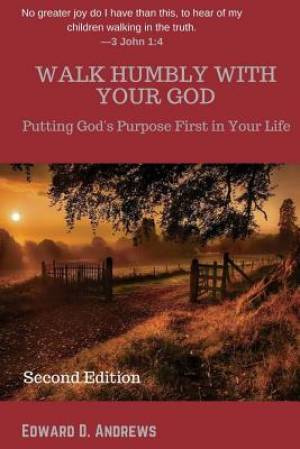 WALK HUMBLY with YOUR GOD: Putting God's Purpose First In Your Life