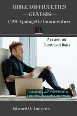 BIBLE DIFFICULTIES Genesis: CPH Apologetic Commentary
