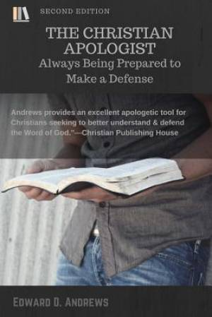 The Christian Apologist: Always Being Prepared to Make a Defense