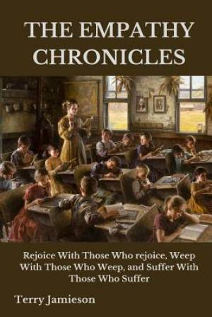 THE EMPATHY CHRONICLES: Rejoice With Those Who rejoice, Weep With Those Who Weep, and Suffer With Those Who Suffer