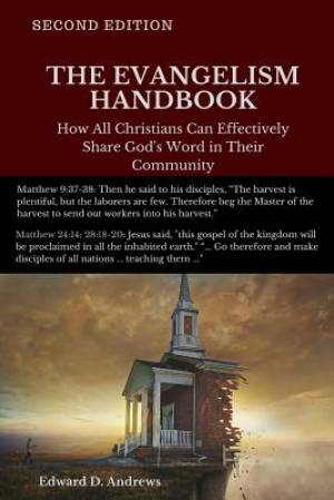 THE EVANGELISM HANDBOOK: How All Christians Can Effectively Share God's Word in Their Community