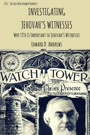 INVESTIGATING JEHOVAH?S WITNESSES: Why 1914 Is Important to Jehovah?s Witnesses