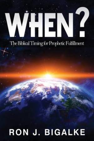 When?: The Prophetic Timing of Biblical Fulfillment