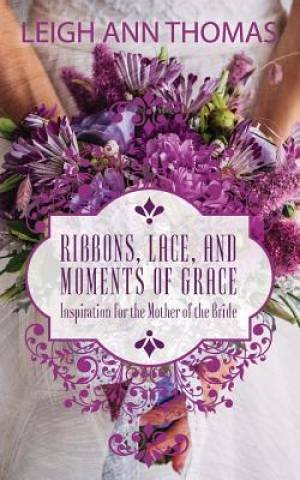 Ribbons, Lace and Moments of Grace: Inspiration for the Mother of the Bride
