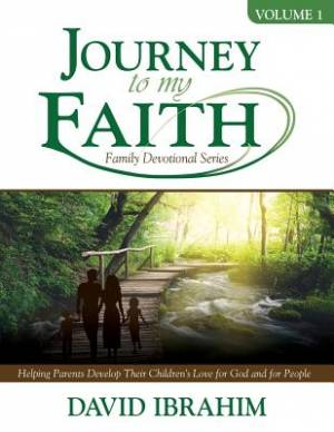 Journey to My Faith Family Devotional Series: Volume 1: Helping Parents Develop Their Children's Love for God and for People