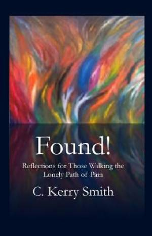 Found!: Reflections for Those Walking the Lonely Path of Pain