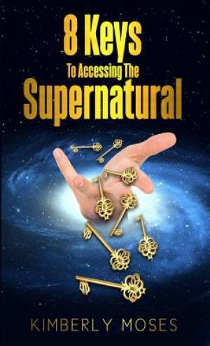 8 Keys To Accessing The Supernatural