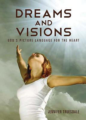 Dreams and Visions: God's Picture Language for the Heart