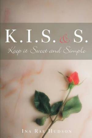 K .I. S. and S.: Keep It Sweet and Simple