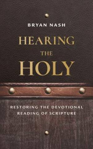 Hearing the Holy: Restoring the Devotional Reading of Scripture