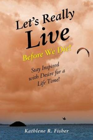 Let's Really Live Before We Die!