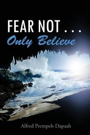 Fear Not . . . Only Believe